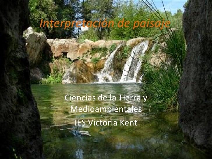 Interpretación de paisaje    Ciencias de la Tierra y     Medioambientales       IES Victoria Kent