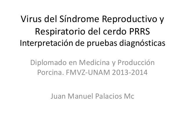 Virus del Síndrome Reproductivo y Respiratorio del cerdo PRRS Interpretación de pruebas diagnósticas Diplomado en Medicina...
