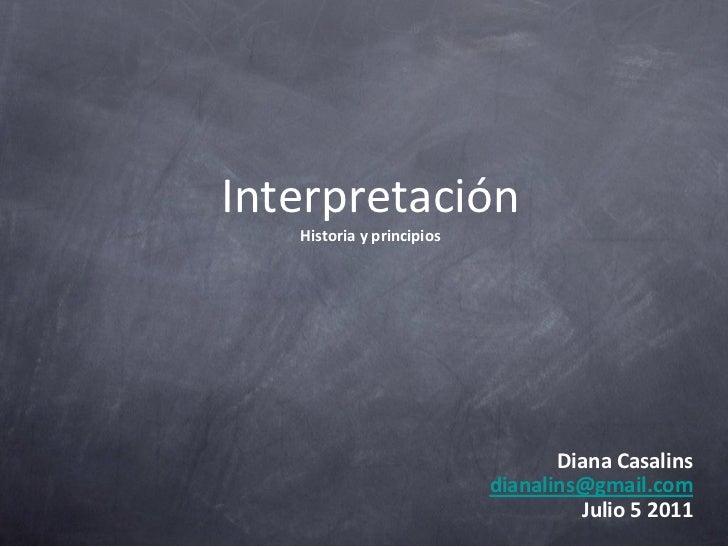 Interpretación   Historia y principios                                  Diana Casalins                           dianalins...