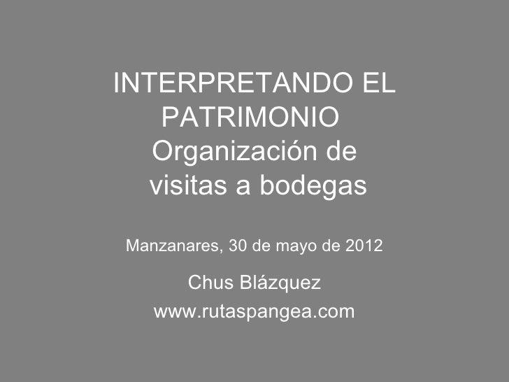 INTERPRETANDO EL   PATRIMONIO   Organización de  visitas a bodegasManzanares, 30 de mayo de 2012     Chus Blázquez   www.r...