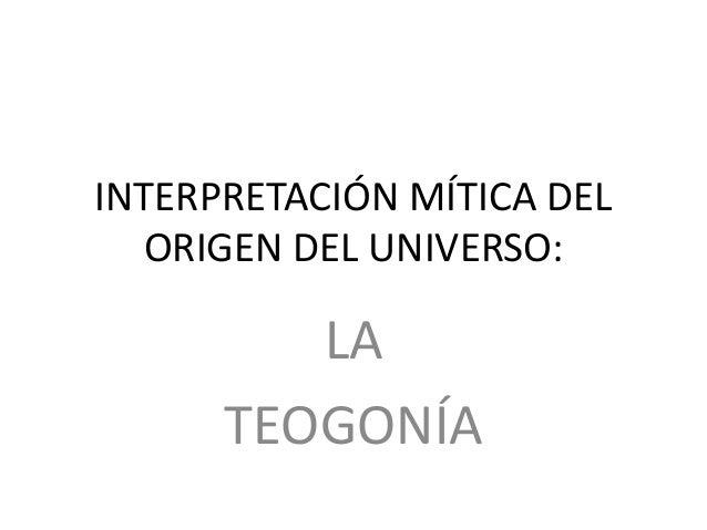 INTERPRETACIÓN MÍTICA DEL ORIGEN DEL UNIVERSO: LA TEOGONÍA