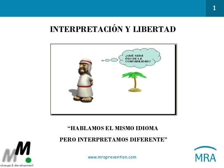 """INTERPRETACIÓN Y LIBERTAD """" HABLAMOS EL MISMO IDIOMA PERO INTERPRETAMOS DIFERENTE"""""""