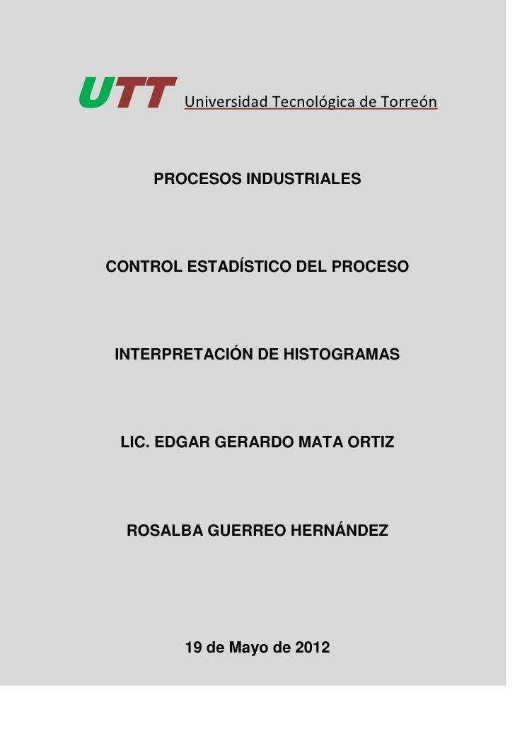 UTT      Universidad Tecnológica de Torreón     PROCESOS INDUSTRIALES CONTROL ESTADÍSTICO DEL PROCESO INTERPRETACIÓN DE HI...