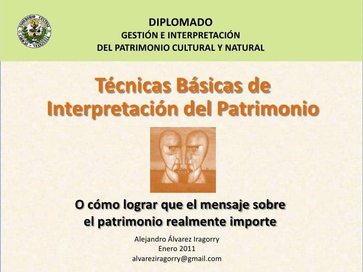 DIPLOMADO<br />GESTIÓN E INTERPRETACIÓN<br />DEL PATRIMONIO CULTURAL Y NATURAL<br />Técnicas Básicas de Interpretación del...