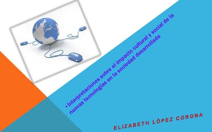 <ul><li>Interpretaciones sobre el impacto cultural y social de la nuevas tecnologías en la sociedad desarrollada</li></ul>...