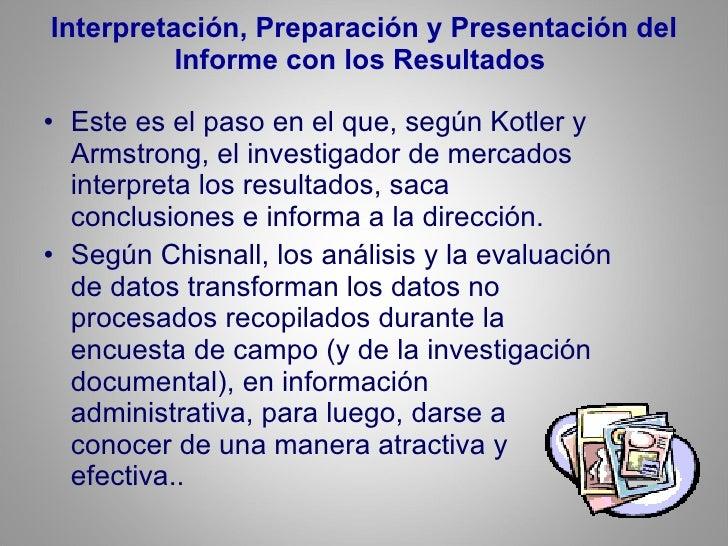 Interpretación, Preparación y Presentación del Informe con los Resultados  <ul><li>Este es el paso en el que, según Kotler...