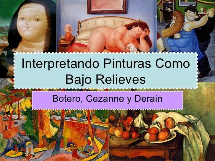 Interpretando Pinturas Como Bajo Relieves Botero, Cezanne y Derain