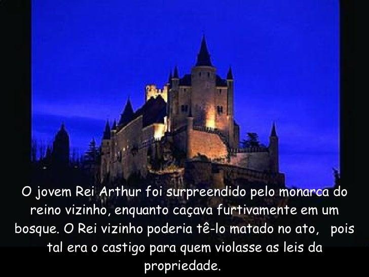 O jovem Rei Arthur foi surpreendido pelo monarca do reino vizinho, enquanto caçava furtivamente em um bosque.O Rei vizinh...