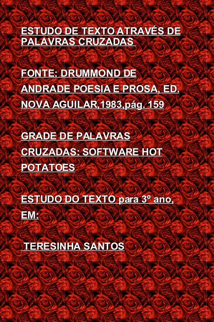 ESTUDO DE TEXTO ATRAVÉS DE PALAVRAS CRUZADAS  FONTE: DRUMMOND DE ANDRADE POESIA E PROSA, ED. NOVA AGUILAR,1983,pág. 159 GR...