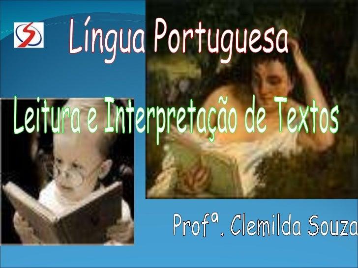 Língua Portuguesa Leitura e Interpretação de Textos Profª. Clemilda Souza