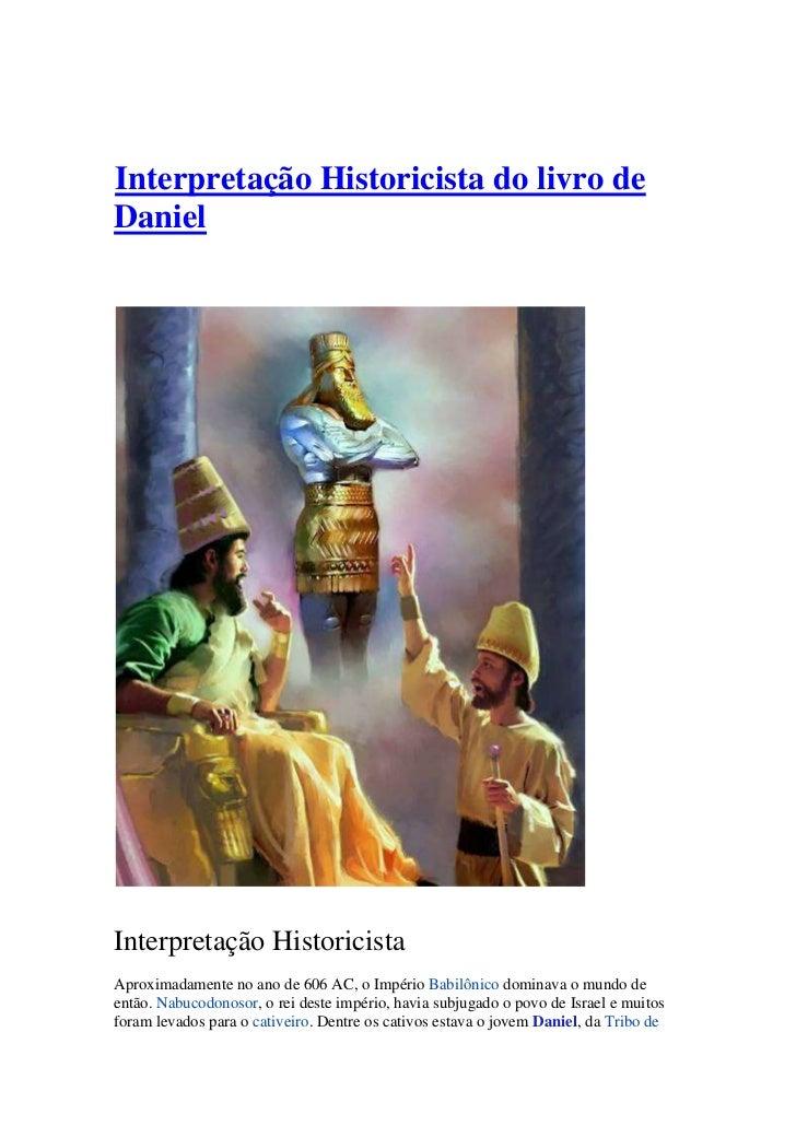 Interpretação Historicista do livro deDanielInterpretação HistoricistaAproximadamente no ano de 606 AC, o Império Babilôni...