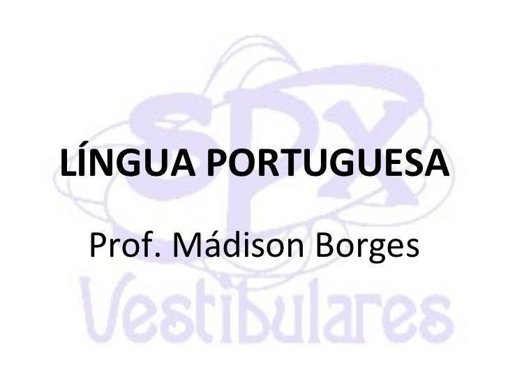 LÍNGUA PORTUGUESA Prof. Mádison Borges
