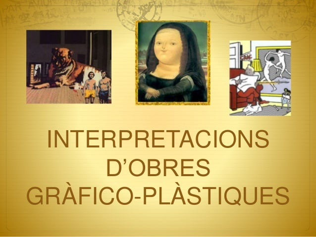 INTERPRETACIONS D'OBRES GRÀFICO-PLÀSTIQUES