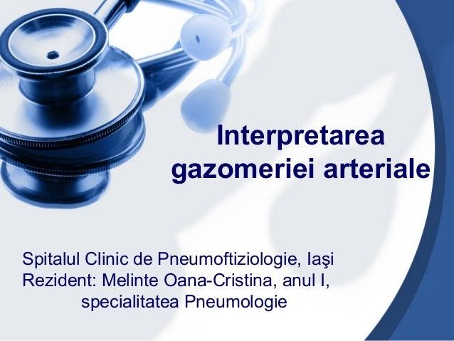 Interpretarea gazomeriei arteriale Spitalul Clinic de Pneumoftiziologie, Iaşi Rezident: Melinte Oana-Cristina, anul I, spe...
