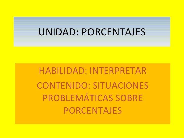 UNIDAD: PORCENTAJES HABILIDAD: INTERPRETAR CONTENIDO: SITUACIONES PROBLEMÁTICAS SOBRE PORCENTAJES