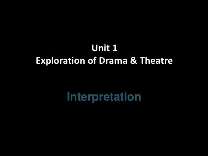 Unit 1Exploration of Drama & Theatre      Interpretation