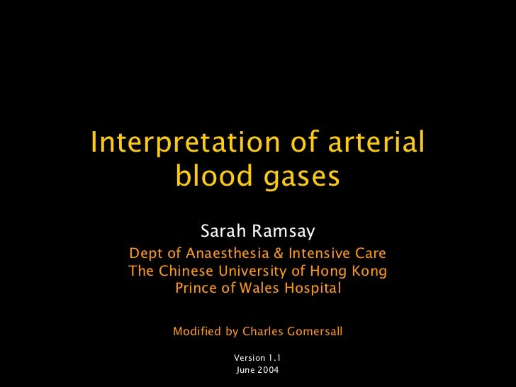 Interpretation of arterial      blood gases            Sarah Ramsay  Dept of Anaesthesia & Intensive Care  The Chinese Uni...