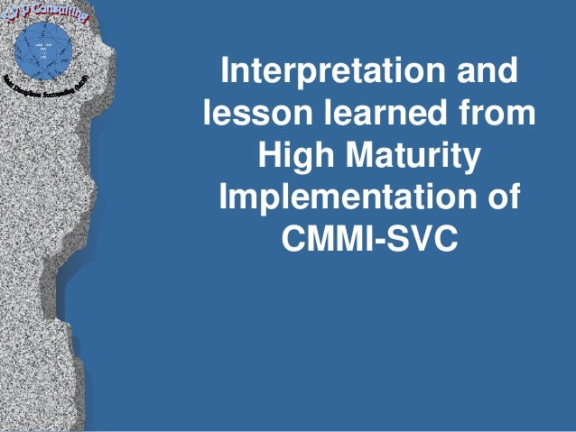 Interpretation andlesson learned from    High Maturity Implementation of     CMMI-SVC
