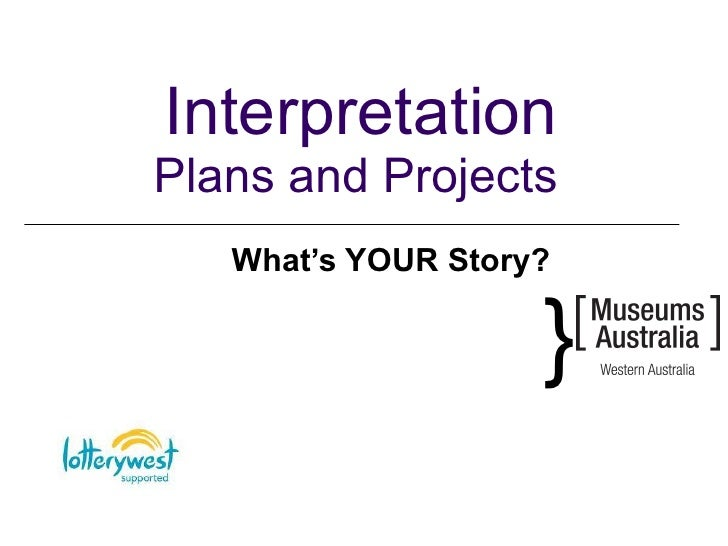 Interpretation Plans and Projects What's YOUR Story?