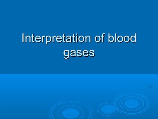 Interpretation of bloodInterpretation of blood gasesgases