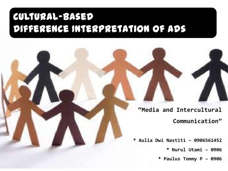 "Cultural-Based <br />Difference Interpretation of Ads<br />""Media and Intercultural Communication""<br />* AuliaDwiNastiti ..."