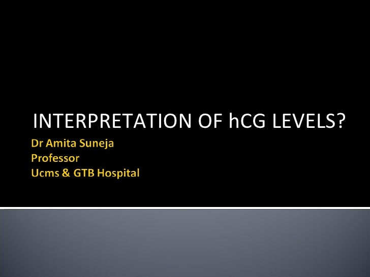 INTERPRETATION OF hCG LEVELS?
