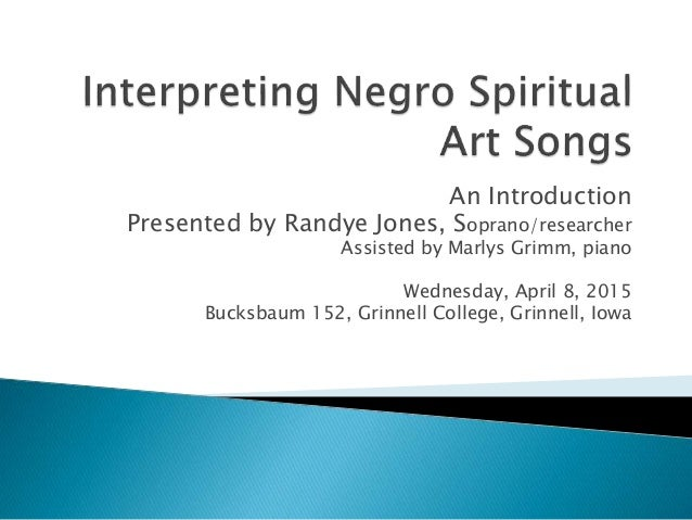 An Introduction Presented by Randye Jones, Soprano/researcher Assisted by Marlys Grimm, piano Wednesday, April 8, 2015 Buc...