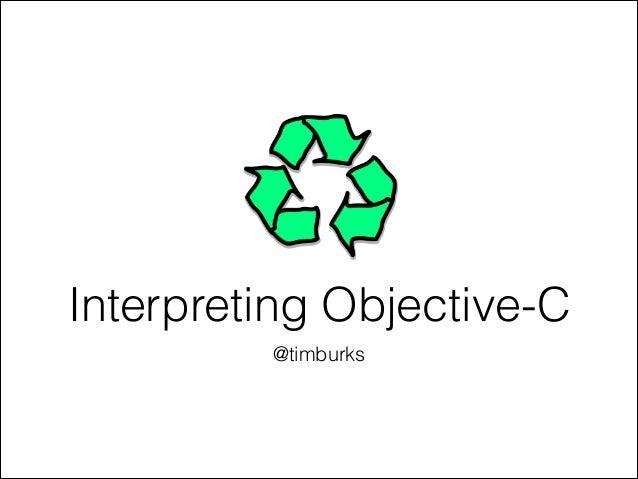 Interpreting Objective-C @timburks