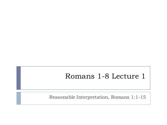 Romans 1-8 Lecture 1Reasonable Interpretation, Romans 1:1-15