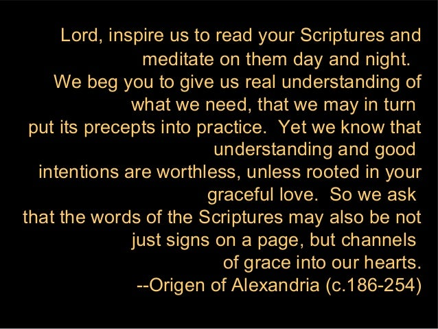 Lord, inspire us to read your Scriptures and                meditate on them day and night.    We beg you to give us real ...