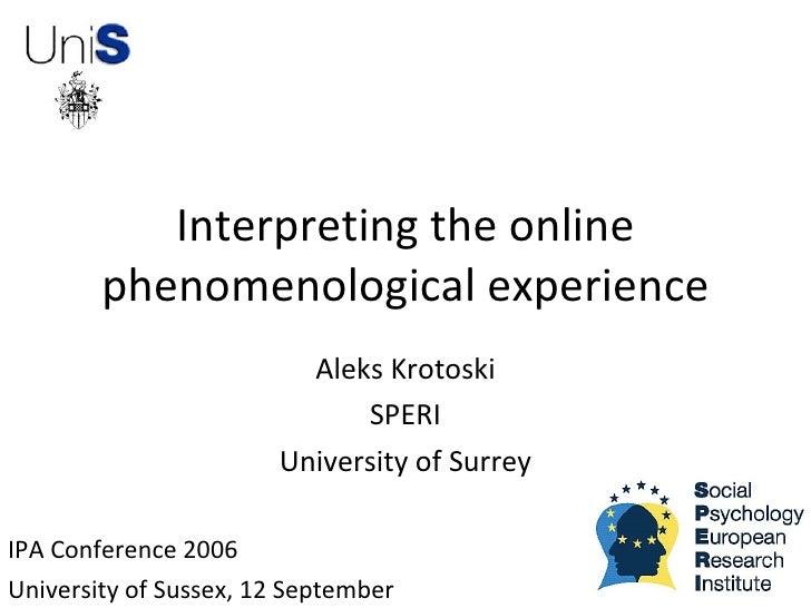 Interpreting the online         phenomenological experience                          Aleks Krotoski                       ...