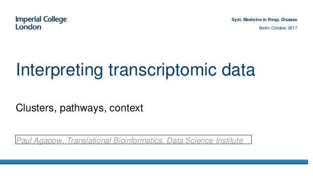 Clusters, pathways, context Interpreting transcriptomic data Paul Agapow, Translational Bioinformatics, Data Science Insti...