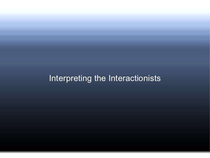 Interpreting the Interactionists