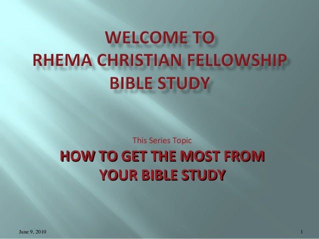 This Series Topic  HOW TO GET THE MOST FROM YOUR BIBLE STUDY  June 9, 2010  1