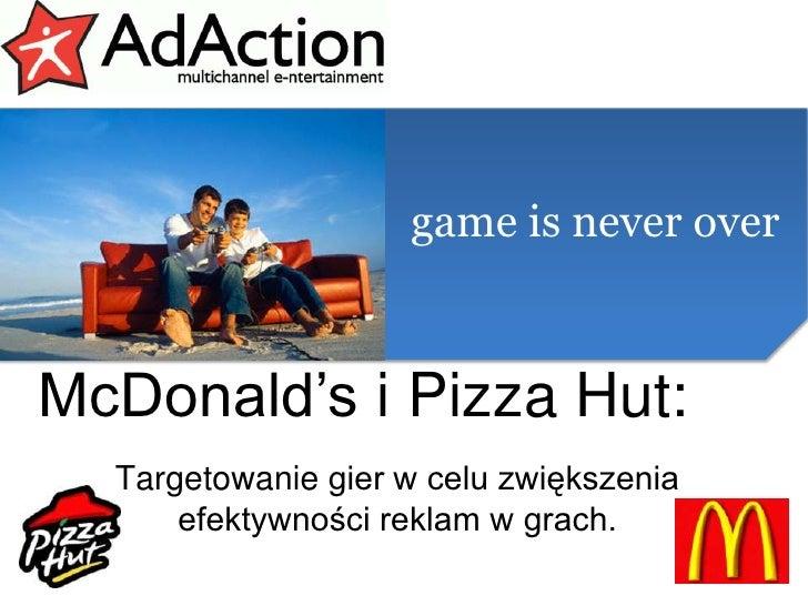 McDonald's i Pizza Hut:<br />Targetowaniegier w celu zwiększenia efektywności reklam w grach.<br />