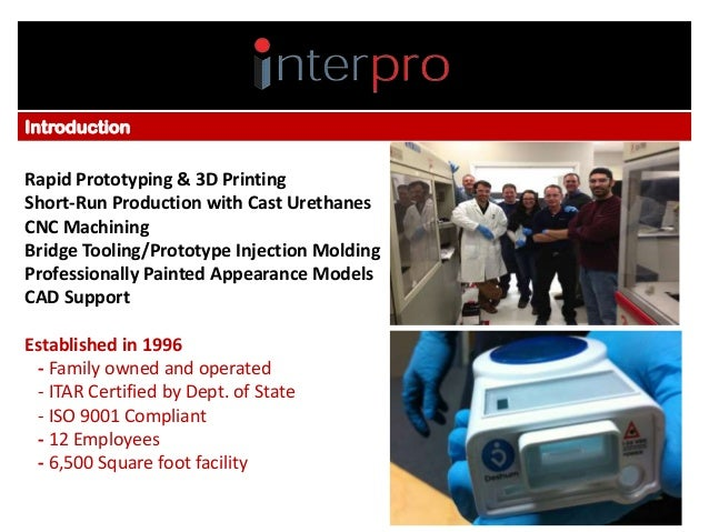 • I Introduction  Rapid Prototyping & 3D Printing Short-Run Production with Cast Urethanes CNC Machining Bridge Tooling/Pr...