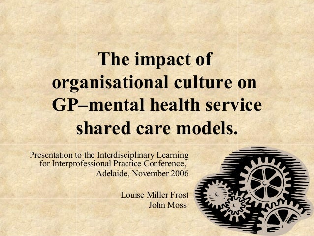The impact of organisational culture on GP–mental health service shared care models. Presentation to the Interdisciplinary...