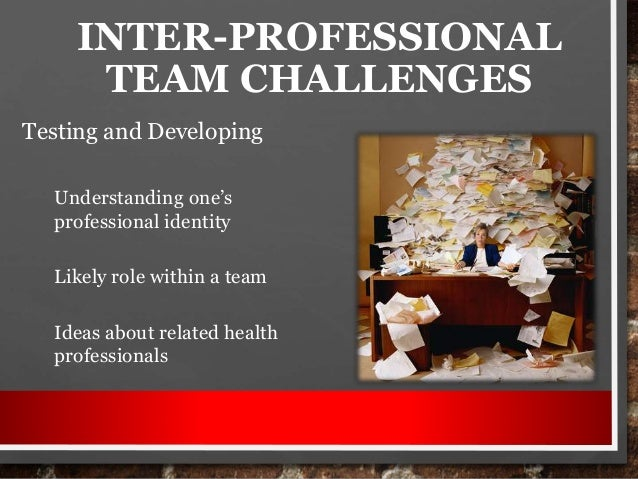 understanding inter professional health care essay Student nurse essay to patients through early interventions in deteriorating patients with effective inter-professional employment, health care.