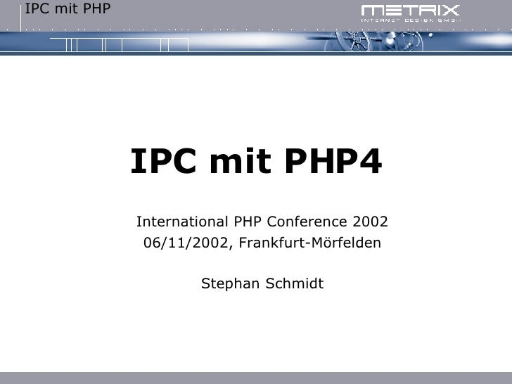 IPC mit PHP4 International PHP Conference 2002 06/11/2002, Frankfurt-Mörfelden Stephan Schmidt