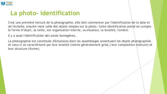 La photo- identification C'est une première lecture de la photographie, elle doit commencer par l'identification de la dat...