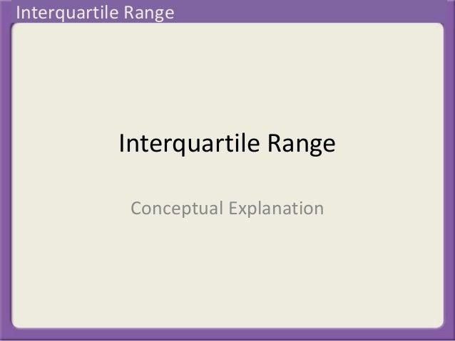 Interquartile Range Conceptual Explanation Interquartile Range