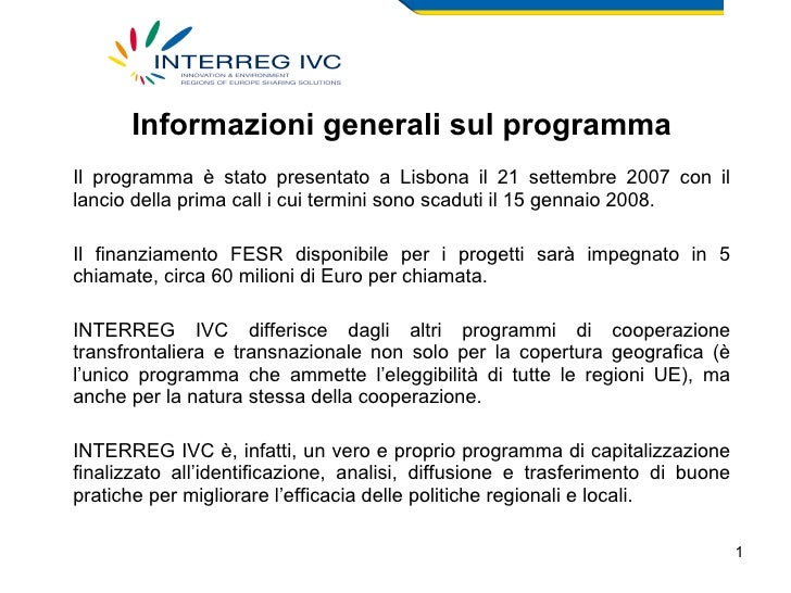 Informazioni generali sul programma Il programma è stato presentato a Lisbona il 21 settembre 2007 con il lancio della pri...