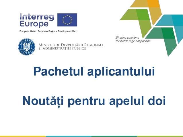 Sharing solutions for better regional policies European Union | European Regional Development Fund Pachetul aplicantului N...
