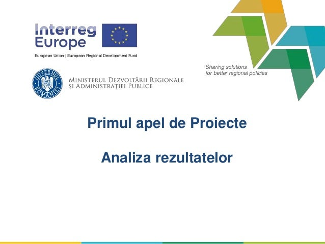 Sharing solutions for better regional policies European Union | European Regional Development Fund Primul apel de Proiecte...