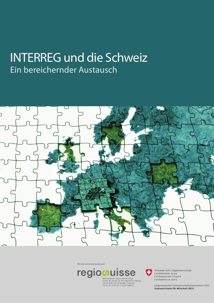 INTERREG und die SchweizEin bereichernder Austausch                Mit der Unterstützung von                              ...