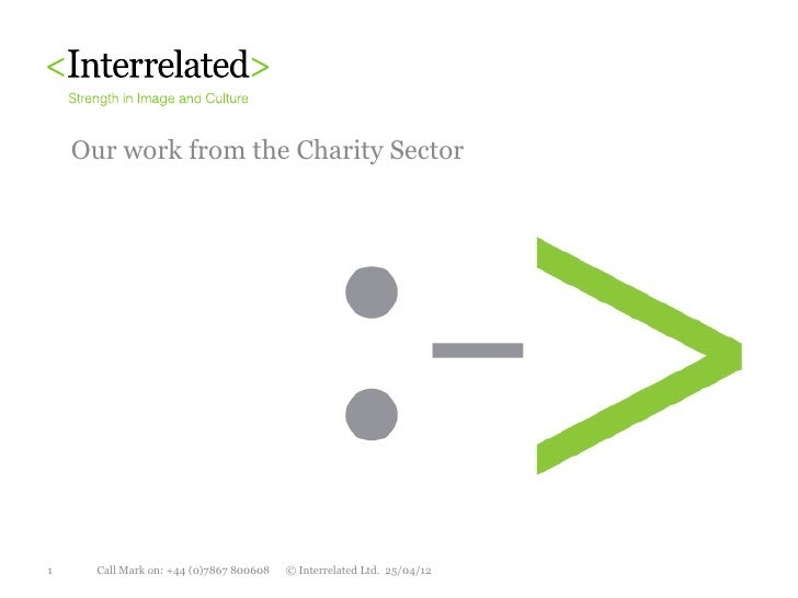 Our work from the Charity Sector1     Call Mark on: +44 (0)7867 800608   © Interrelated Ltd. 25/04/12