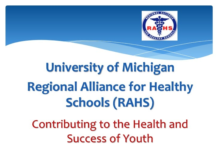 University of MichiganRegional Alliance for Healthy      Schools (RAHS)Contributing to the Health and       Success of Youth