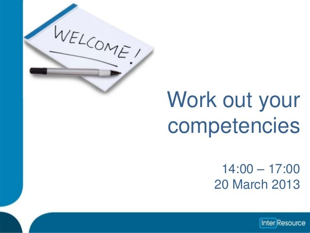 Work out yourcompetencies     14:00 – 17:00    20 March 2013