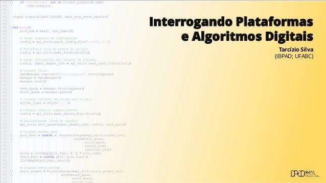 Interrogando Plataformas e Algoritmos Digitais Tarcízio Silva (IBPAD; UFABC)