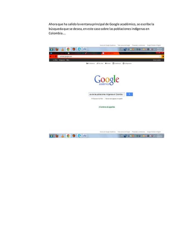 Ahora que ha salido la ventana principal de Google académico, se escribe la  búsqueda que se desea, en este caso sobre las...